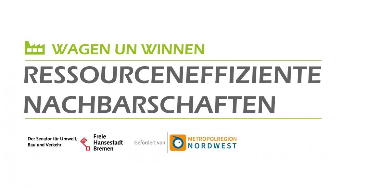 """Vorstudie """"wagen un winnen - ressourceneffiziente Nachbarschaften in fünf Gewerbegebieten der Metropolregion Nordwest"""""""